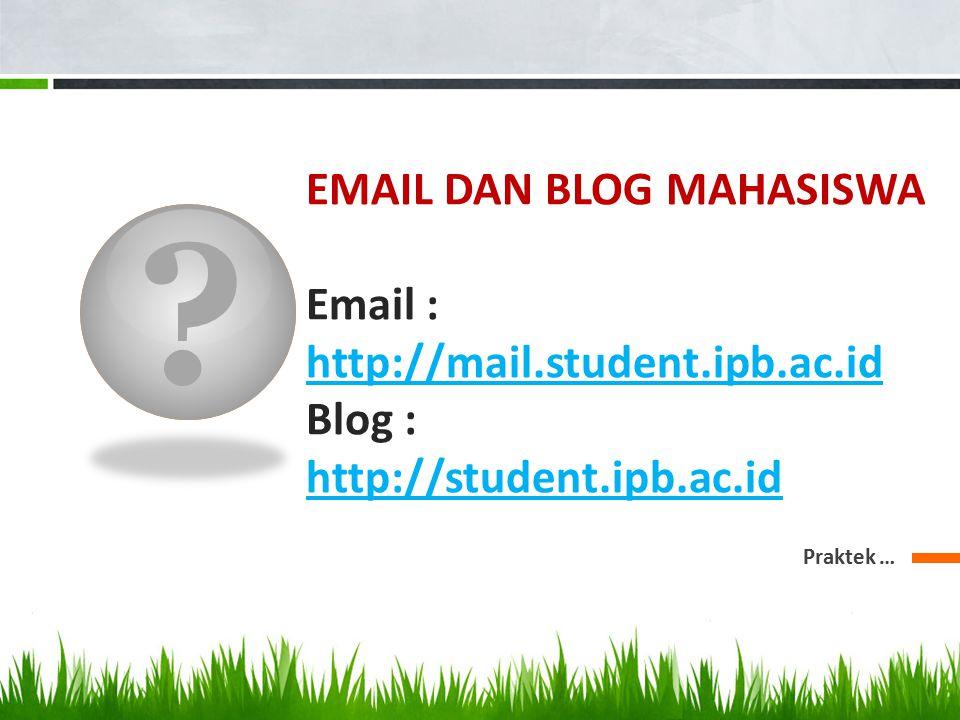 ? EMAIL DAN BLOG MAHASISWA Email : http://mail.student.ipb.ac.id Blog : http://student.ipb.ac.id http://mail.student.ipb.ac.id http://student.ipb.ac.i
