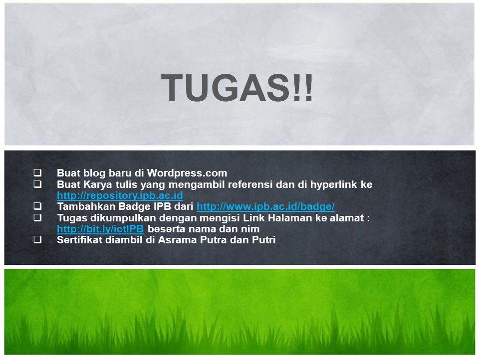 What's Your Message? TUGAS!!  Buat blog baru di Wordpress.com  Buat Karya tulis yang mengambil referensi dan di hyperlink ke http://repository.ipb.a