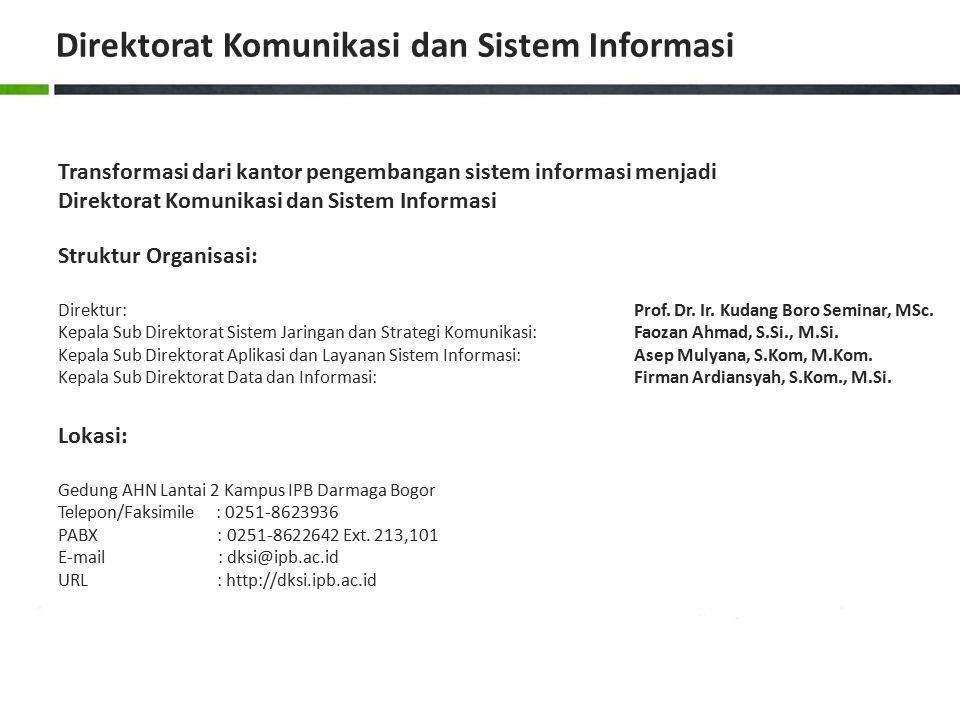 Direktorat Komunikasi dan Sistem Informasi Lokasi: Gedung AHN Lantai 2 Kampus IPB Darmaga Bogor Telepon/Faksimile : 0251-8623936 PABX : 0251-8622642 E