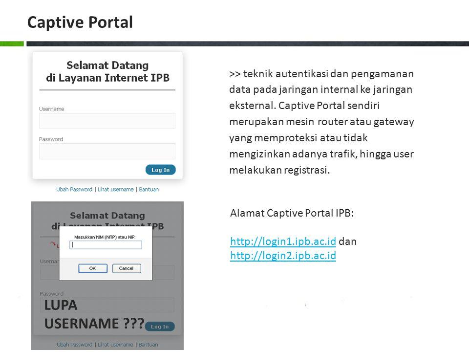 Alamat Captive Portal IPB: http://login1.ipb.ac.idhttp://login1.ipb.ac.id dan http://login2.ipb.ac.id http://login2.ipb.ac.id >> teknik autentikasi da
