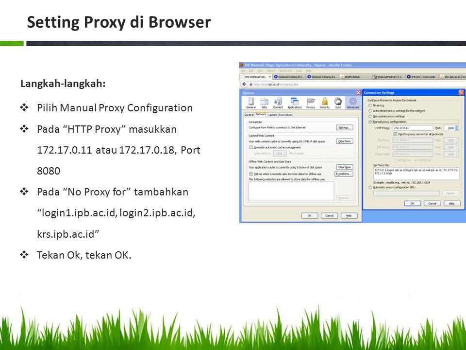 " Pilih Manual Proxy Configuration  Pada ""HTTP Proxy"" masukkan 172.17.0.11 atau 172.17.0.18, Port 8080  Pada ""No Proxy for"" tambahkan ""login1.ipb.ac"
