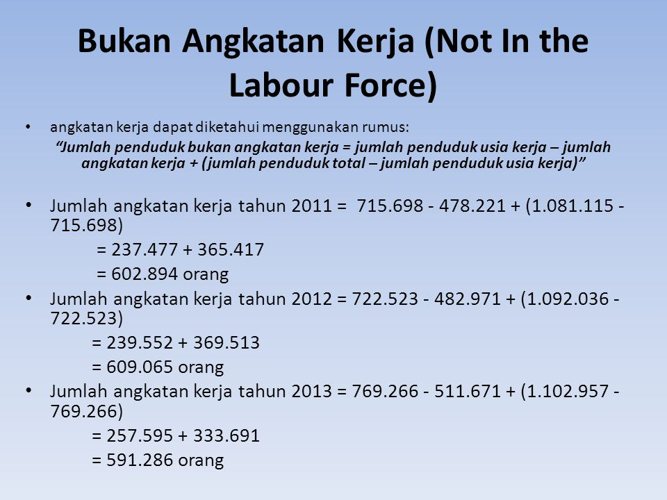 """Bukan Angkatan Kerja (Not In the Labour Force) angkatan kerja dapat diketahui menggunakan rumus: """"Jumlah penduduk bukan angkatan kerja = jumlah pendud"""