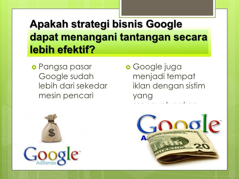 Apakah strategi bisnis Google dapat menangani tantangan secara lebih efektif?  Pangsa pasar Google sudah lebih dari sekedar mesin pencari  Google ju