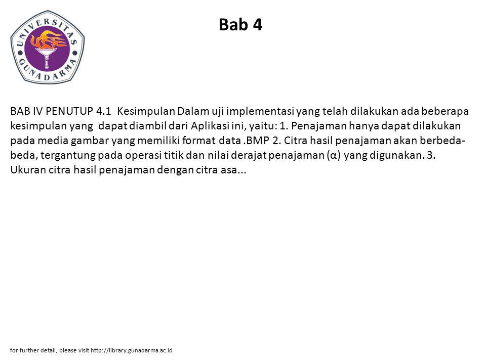 Bab 4 BAB IV PENUTUP 4.1 Kesimpulan Dalam uji implementasi yang telah dilakukan ada beberapa kesimpulan yang dapat diambil dari Aplikasi ini, yaitu: 1