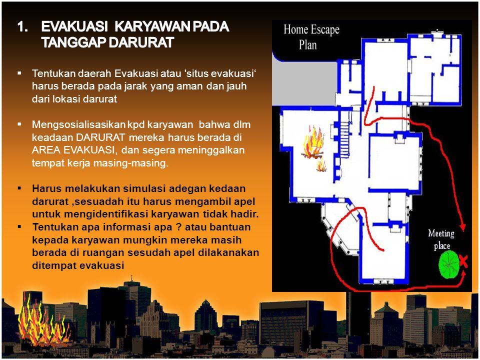  Tentukan daerah Evakuasi atau 'situs evakuasi' harus berada pada jarak yang aman dan jauh dari lokasi darurat  Mengsosialisasikan kpd karyawan bahw