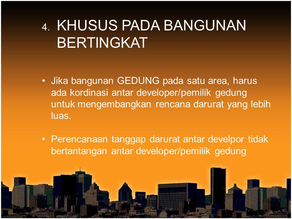 4. KHUSUS PADA BANGUNAN BERTINGKAT Jika bangunan GEDUNG pada satu area, harus ada kordinasi antar developer/pemilik gedung untuk mengembangkan rencana