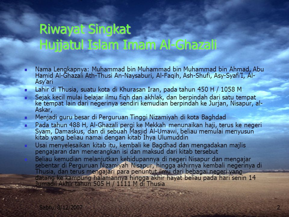 Sabtu, 8/12/20072 Riwayat Singkat Hujjatul Islam Imam Al-Ghazali Nama Lengkapnya: Muhammad bin Muhammad bin Muhammad bin Ahmad, Abu Hamid Al-Ghazali A