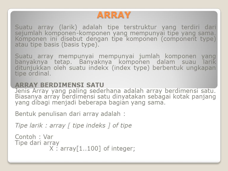 Nilai X telah dideklarasikan sebagai array tipe integer dengan jumlah maksimum sebanyak 100 elemen.