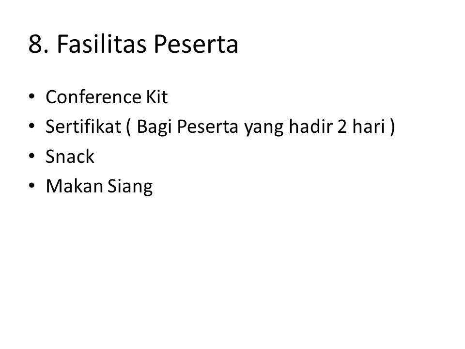 8. Fasilitas Peserta Conference Kit Sertifikat ( Bagi Peserta yang hadir 2 hari ) Snack Makan Siang
