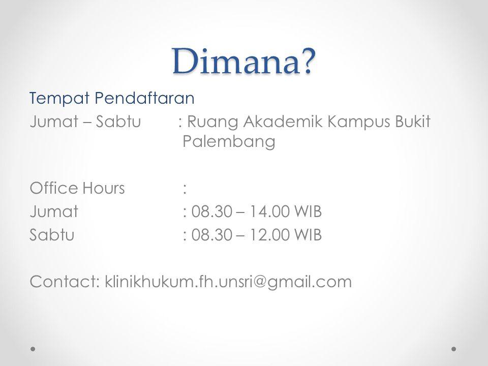 Dimana? Tempat Pendaftaran Jumat – Sabtu: Ruang Akademik Kampus Bukit Palembang Office Hours: Jumat: 08.30 – 14.00 WIB Sabtu : 08.30 – 12.00 WIB Conta