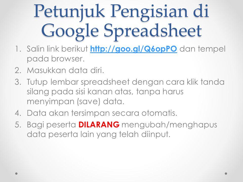 Petunjuk Pengisian di Google Spreadsheet 1.Salin link berikut http://goo.gl/Q6opPO dan tempel pada browser. http://goo.gl/Q6opPO 2.Masukkan data diri.