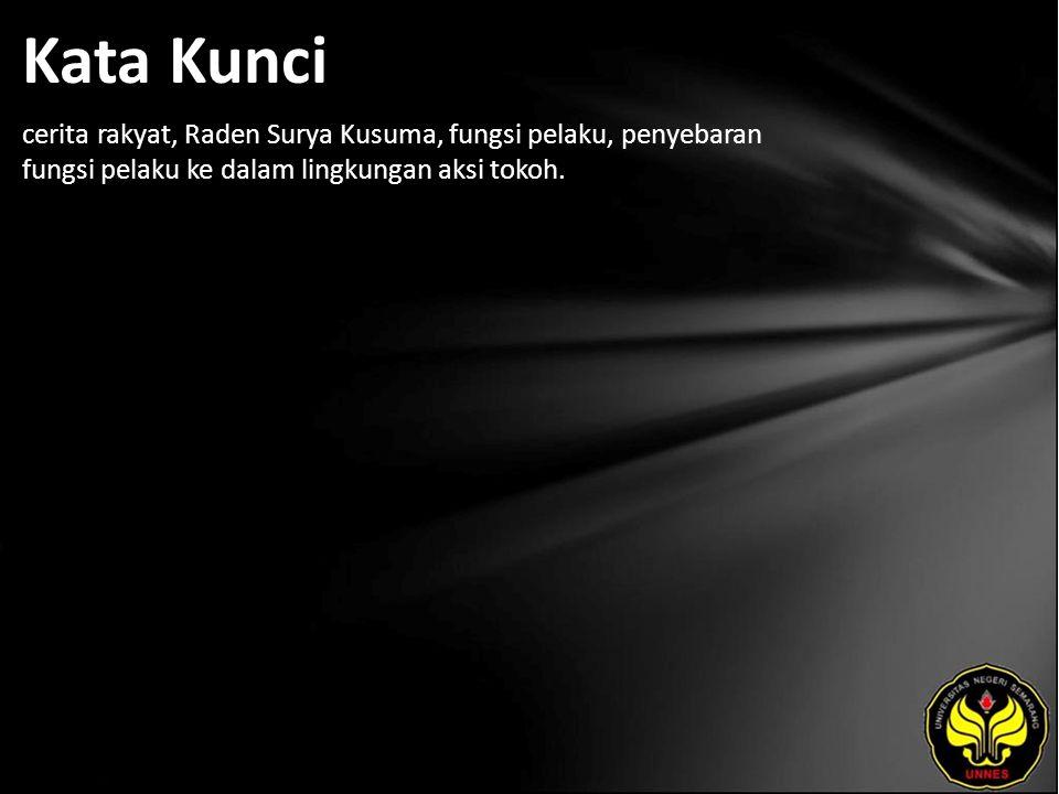 Kata Kunci cerita rakyat, Raden Surya Kusuma, fungsi pelaku, penyebaran fungsi pelaku ke dalam lingkungan aksi tokoh.