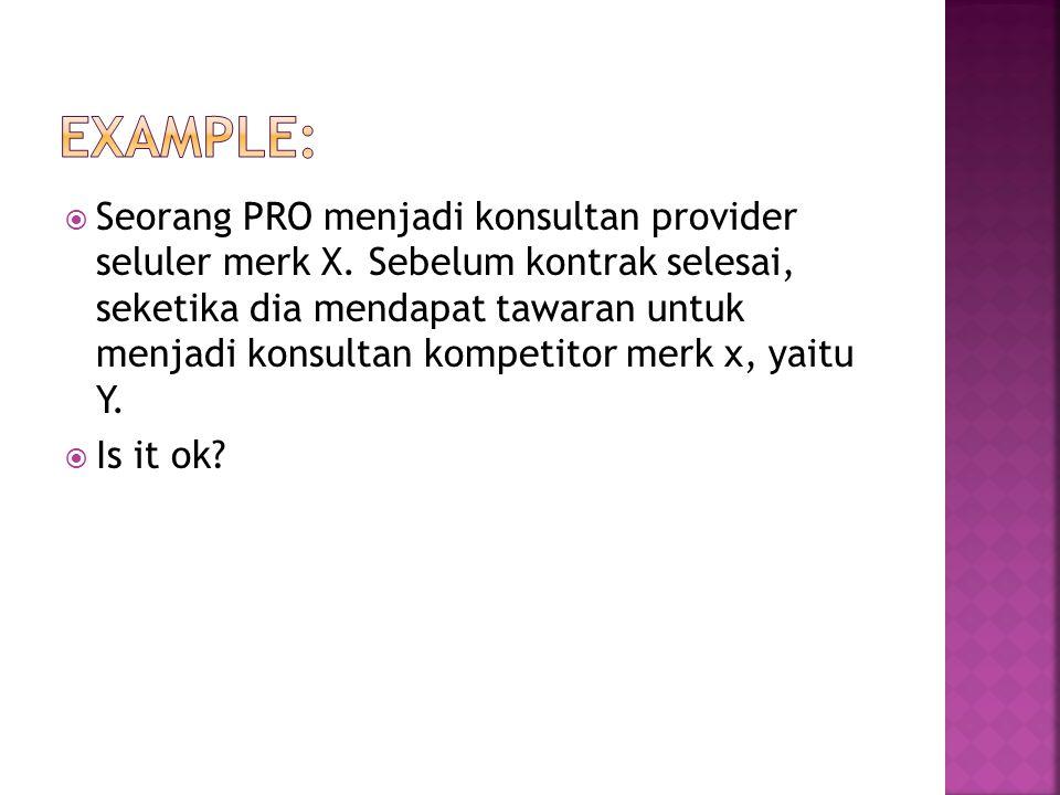  Seorang PRO menjadi konsultan provider seluler merk X. Sebelum kontrak selesai, seketika dia mendapat tawaran untuk menjadi konsultan kompetitor mer