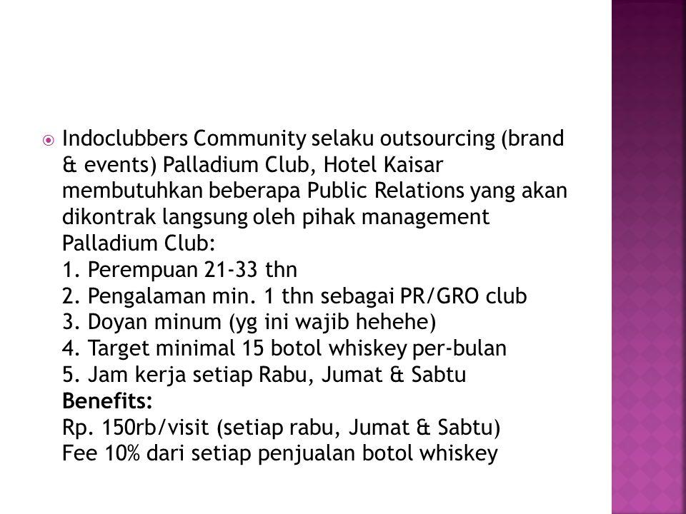 Indoclubbers Community selaku outsourcing (brand & events) Palladium Club, Hotel Kaisar membutuhkan beberapa Public Relations yang akan dikontrak la