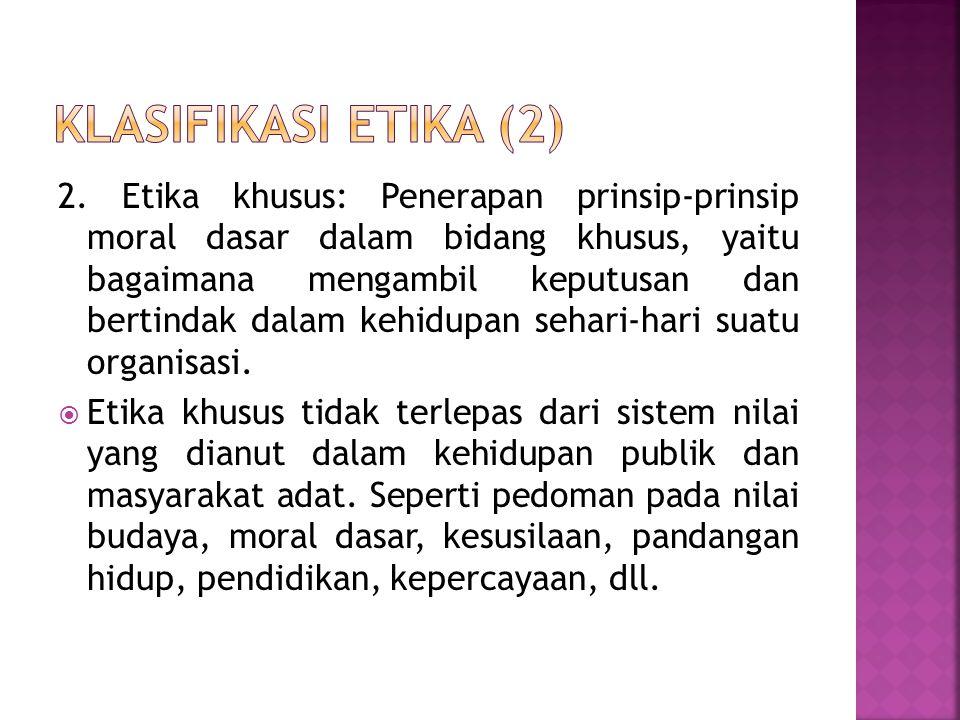2. Etika khusus: Penerapan prinsip-prinsip moral dasar dalam bidang khusus, yaitu bagaimana mengambil keputusan dan bertindak dalam kehidupan sehari-h