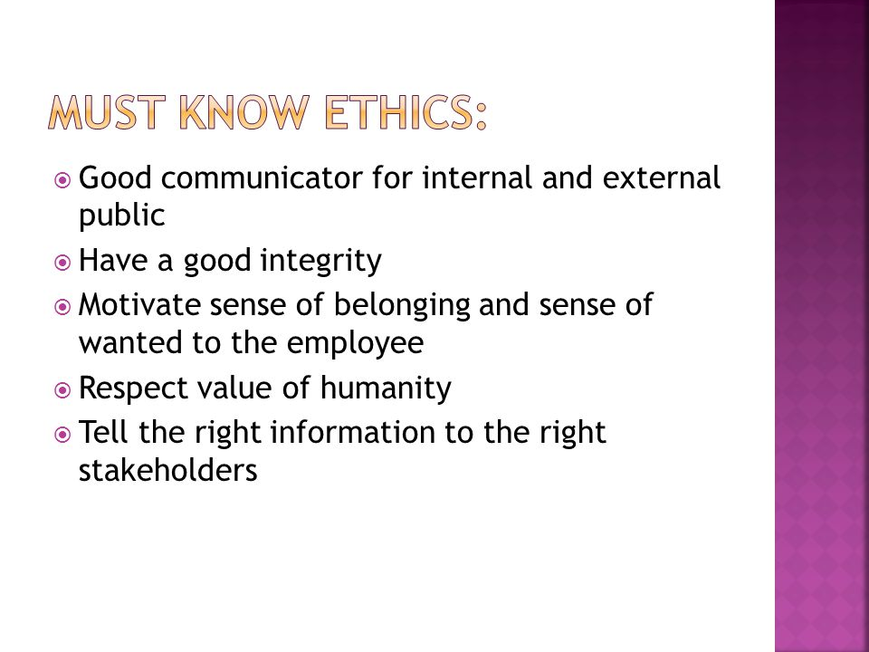  Obey PR ethic code  High dedication to PR profesion  Understand the boundaries based on morality in PR  Know how to deal the unwanted condition  Communicate and interact with general ethics