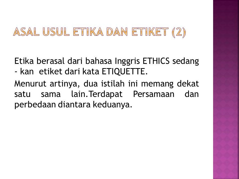 Etika berasal dari bahasa Inggris ETHICS sedang - kan etiket dari kata ETIQUETTE. Menurut artinya, dua istilah ini memang dekat satu sama lain.Terdapa