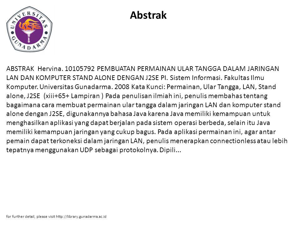 Abstrak ABSTRAK Hervina. 10105792 PEMBUATAN PERMAINAN ULAR TANGGA DALAM JARINGAN LAN DAN KOMPUTER STAND ALONE DENGAN J2SE PI. Sistem Informasi. Fakult