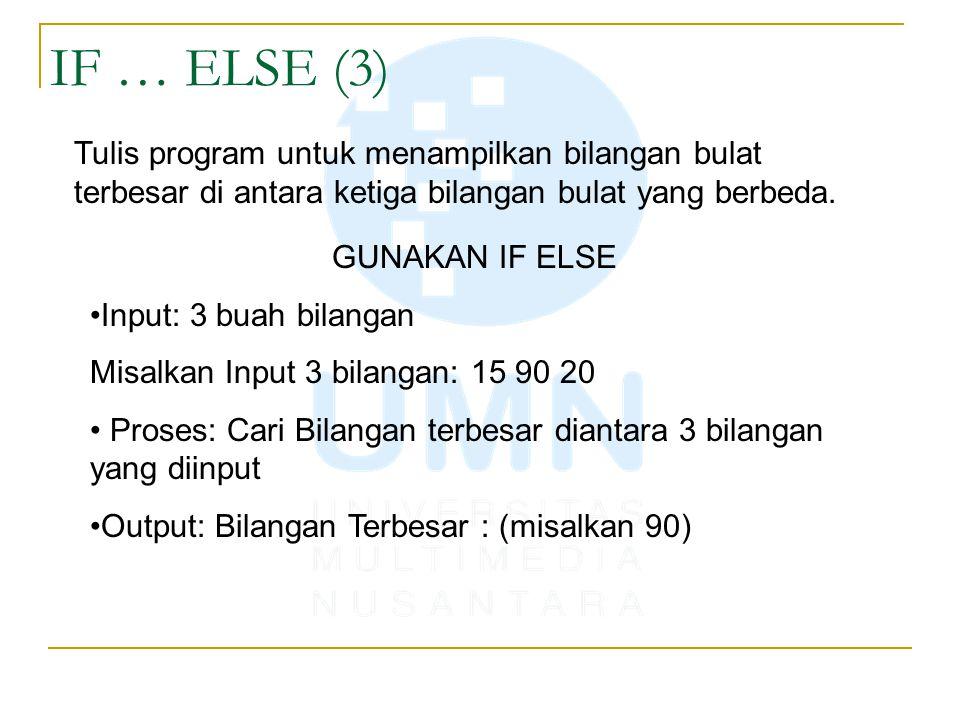 IF … ELSE (3) Tulis program untuk menampilkan bilangan bulat terbesar di antara ketiga bilangan bulat yang berbeda. GUNAKAN IF ELSE Input: 3 buah bila