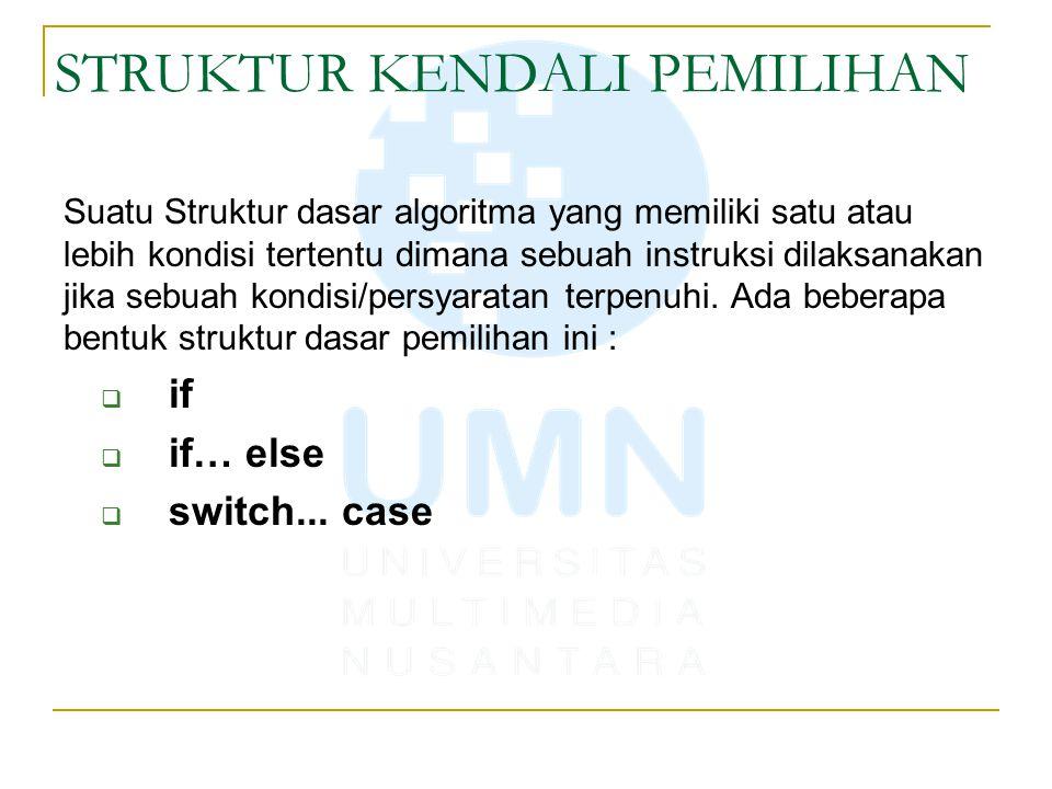 STRUKTUR KENDALI PEMILIHAN Suatu Struktur dasar algoritma yang memiliki satu atau lebih kondisi tertentu dimana sebuah instruksi dilaksanakan jika seb