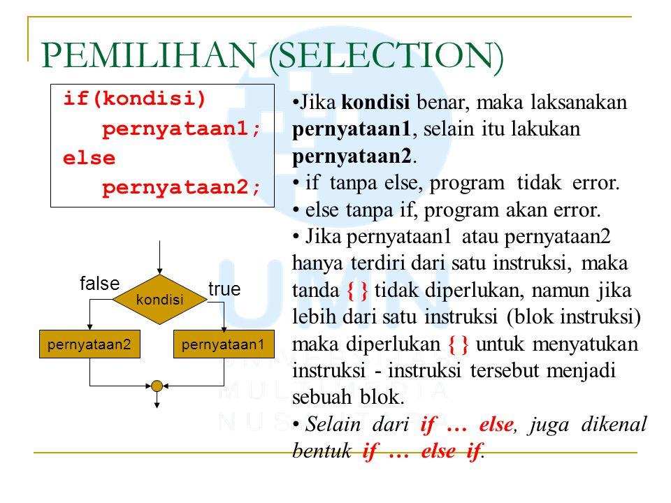 PEMILIHAN (SELECTION) if(kondisi) pernyataan1; else pernyataan2; Jika kondisi benar, maka laksanakan pernyataan1, selain itu lakukan pernyataan2. if t