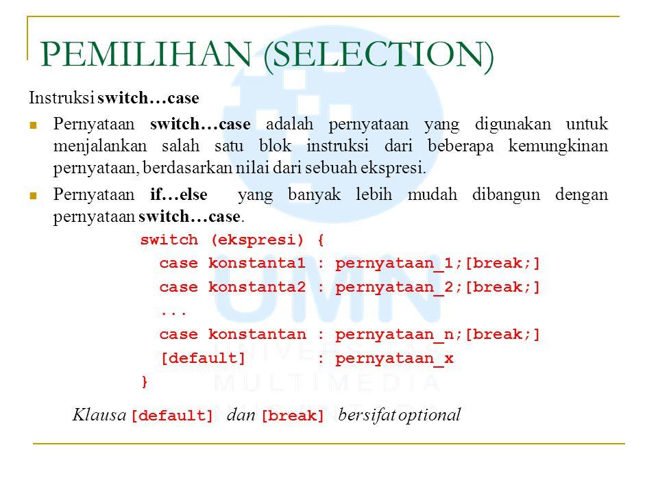 PEMILIHAN (SELECTION) Instruksi switch…case Pernyataan switch…case adalah pernyataan yang digunakan untuk menjalankan salah satu blok instruksi dari b