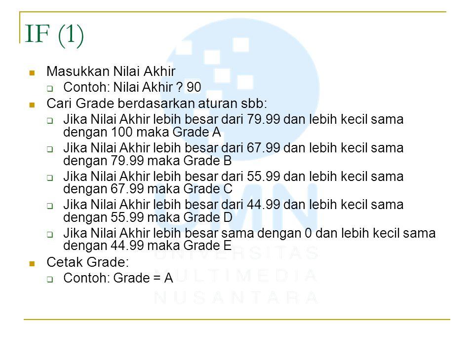 IF (1) Masukkan Nilai Akhir  Contoh: Nilai Akhir ? 90 Cari Grade berdasarkan aturan sbb:  Jika Nilai Akhir lebih besar dari 79.99 dan lebih kecil sa