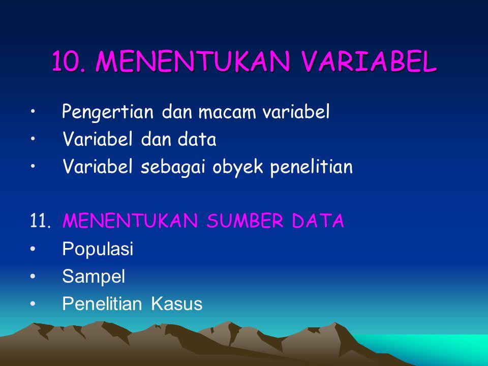 10. MENENTUKAN VARIABEL Pengertian dan macam variabel Variabel dan data Variabel sebagai obyek penelitian 11.MENENTUKAN SUMBER DATA Populasi Sampel Pe