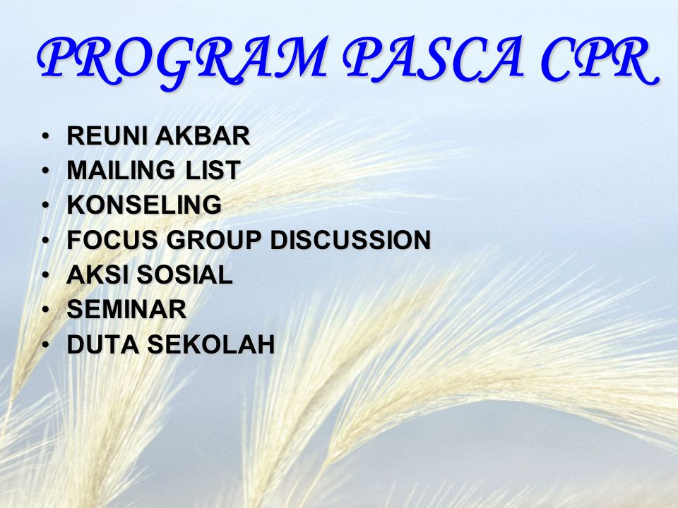 PROGRAM PASCA CPR REUNI AKBARREUNI AKBAR MAILING LISTMAILING LIST KONSELINGKONSELING FOCUS GROUP DISCUSSIONFOCUS GROUP DISCUSSION AKSI SOSIALAKSI SOSIAL SEMINARSEMINAR DUTA SEKOLAHDUTA SEKOLAH