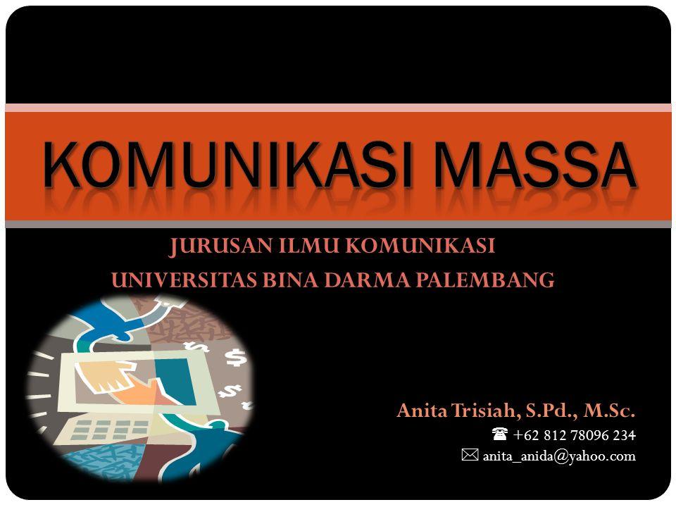 JURUSAN ILMU KOMUNIKASI UNIVERSITAS BINA DARMA PALEMBANG Anita Trisiah, S.Pd., M.Sc.  +62 812 78096 234  anita_anida@yahoo.com