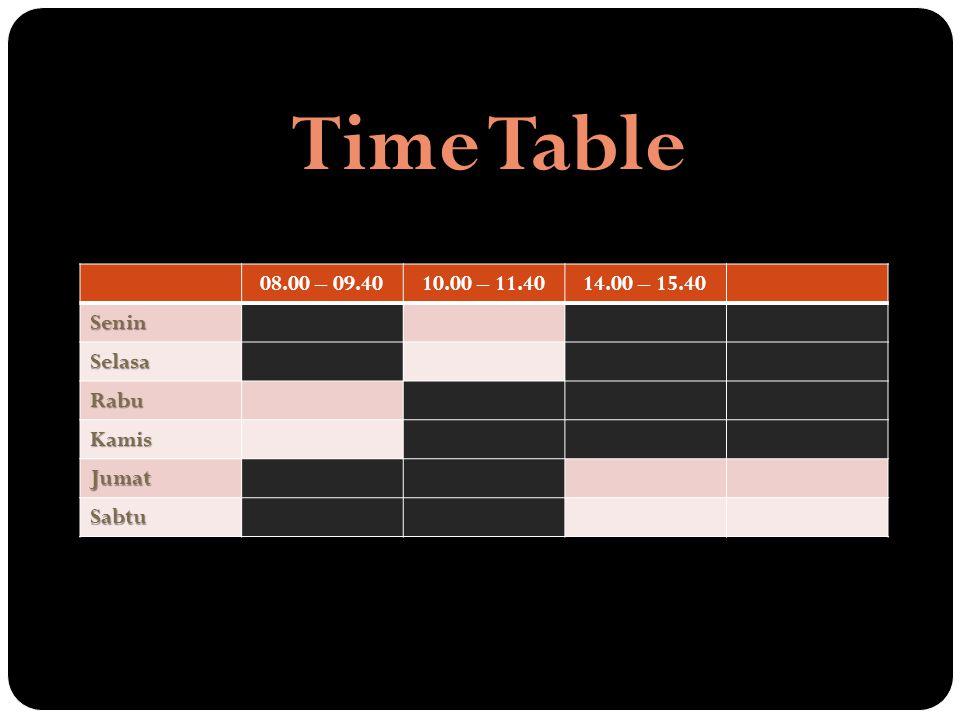 08.00 – 09.4010.00 – 11.4014.00 – 15.40 Senin Selasa Rabu Kamis Jumat Sabtu Time Table
