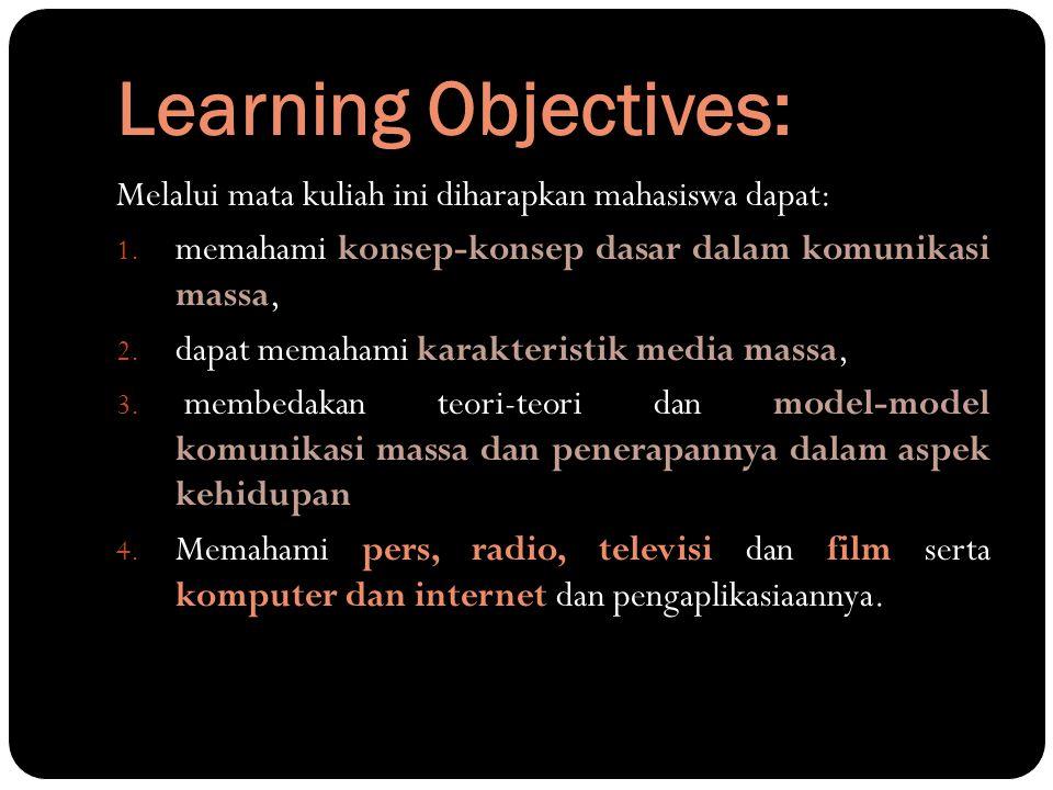 Learning Objectives: Melalui mata kuliah ini diharapkan mahasiswa dapat: 1. memahami konsep-konsep dasar dalam komunikasi massa, 2. dapat memahami kar
