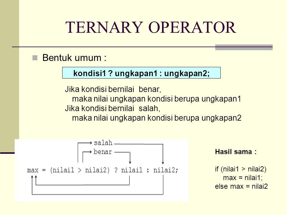 TERNARY OPERATOR Bentuk umum : kondisi1 .