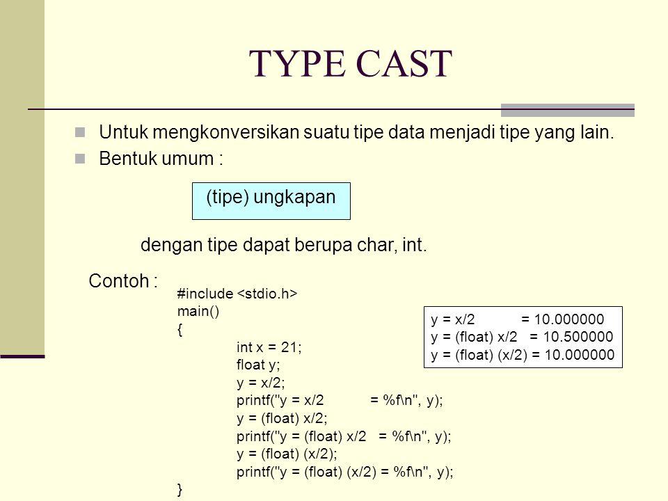 TYPE CAST Untuk mengkonversikan suatu tipe data menjadi tipe yang lain.