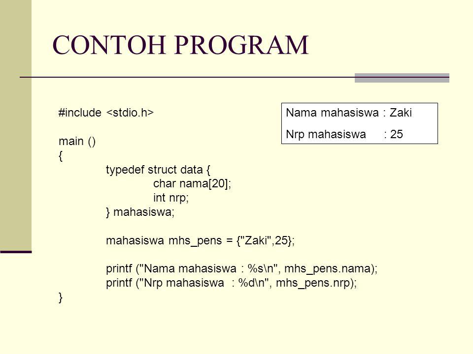 CONTOH PROGRAM #include main () { typedef struct data { char nama[20]; int nrp; } mahasiswa; mahasiswa mhs_pens = { Zaki ,25}; printf ( Nama mahasiswa : %s\n , mhs_pens.nama); printf ( Nrp mahasiswa : %d\n , mhs_pens.nrp); } Nama mahasiswa : Zaki Nrp mahasiswa : 25