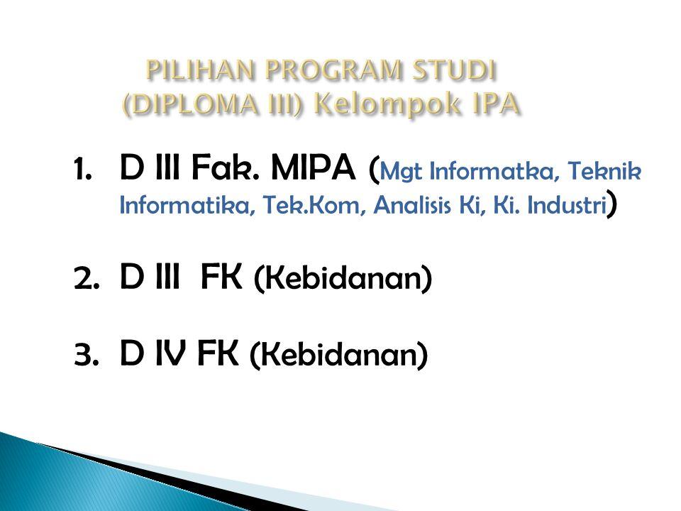  PROGRAM STUDI D-3 & D-4  1. Kelompok IPA  2. Kelompok IPS