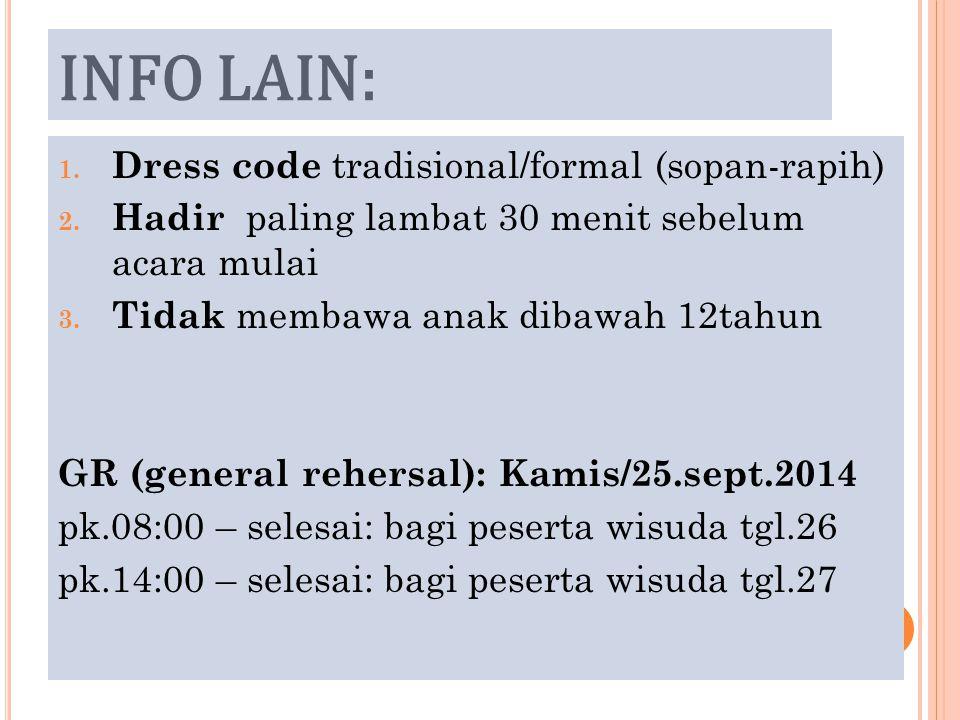 INFO LAIN: 1. Dress code tradisional/formal (sopan-rapih) 2. Hadir paling lambat 30 menit sebelum acara mulai 3. Tidak membawa anak dibawah 12tahun GR
