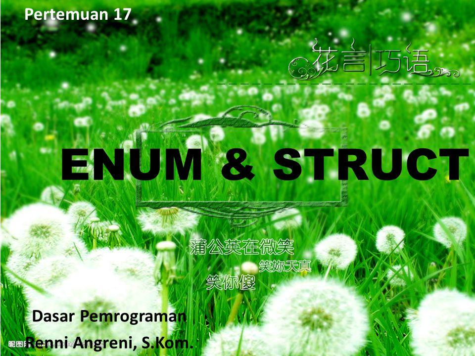 Pertemuan 17 ENUM & STRUCT Dasar Pemrograman Renni Angreni, S.Kom.