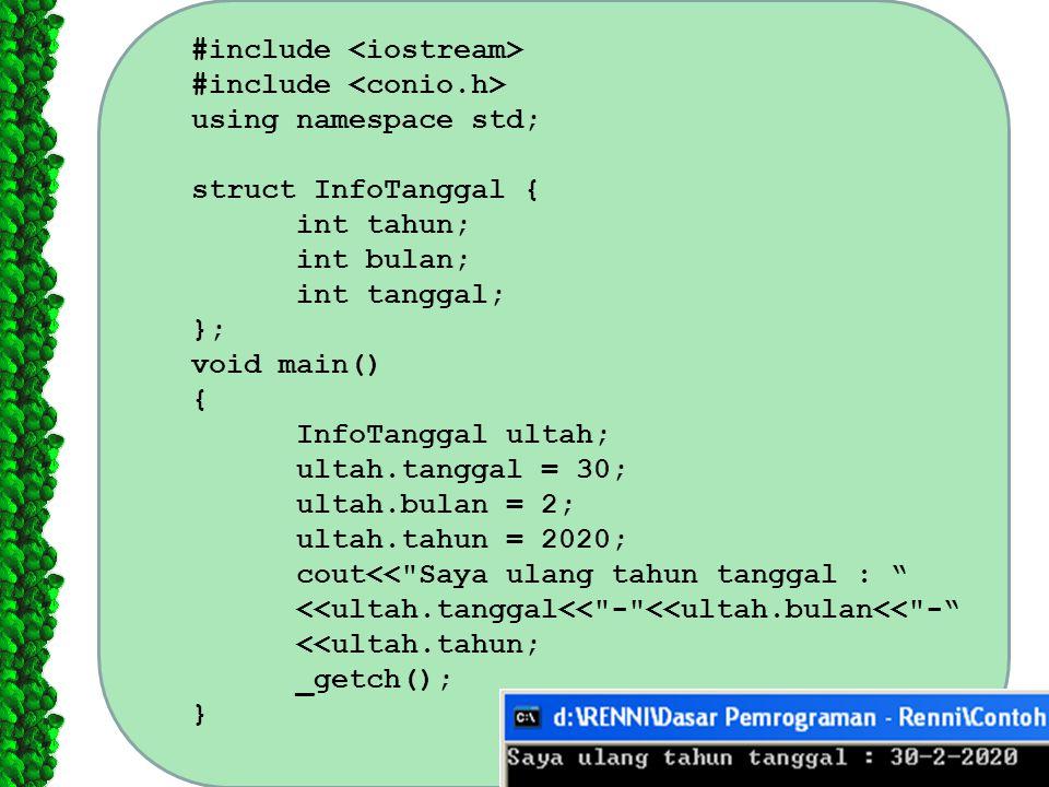 #include using namespace std; struct InfoTanggal { int tahun; int bulan; int tanggal; }; void main() { InfoTanggal ultah; ultah.tanggal = 30; ultah.bu