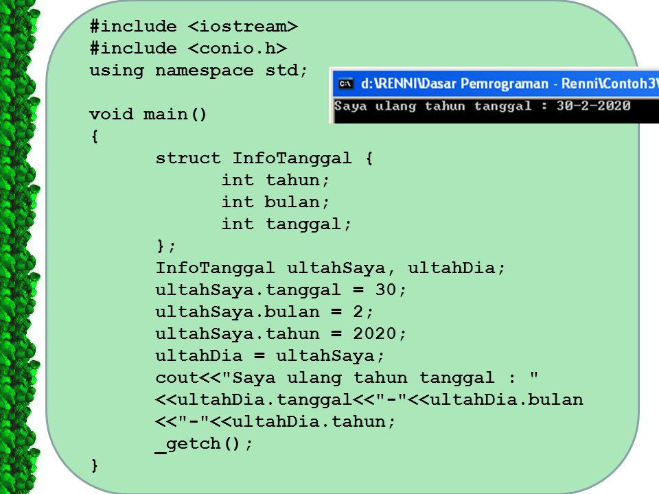 #include using namespace std; void main() { struct InfoTanggal { int tahun; int bulan; int tanggal; }; InfoTanggal ultahSaya, ultahDia; ultahSaya.tang