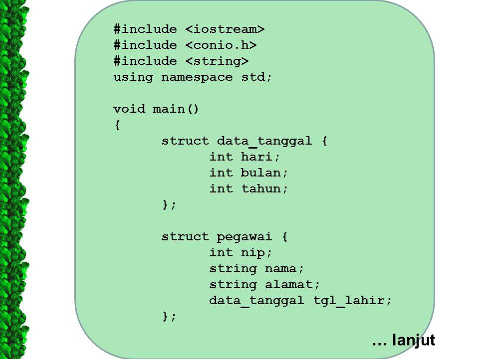 #include using namespace std; void main() { struct data_tanggal { int hari; int bulan; int tahun; }; struct pegawai { int nip; string nama; string ala