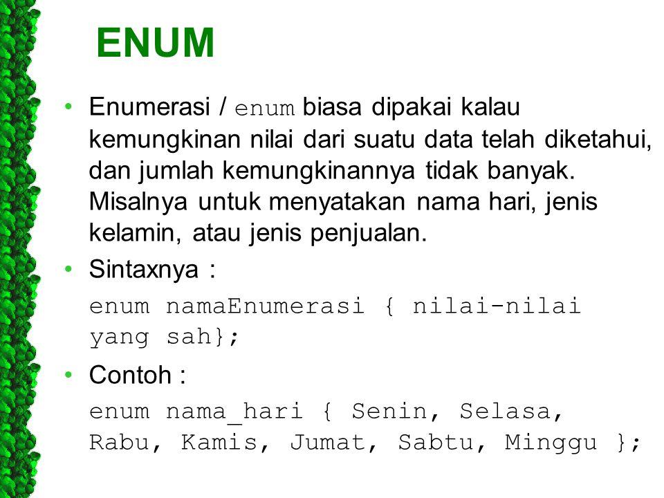 ENUM Enumerasi / enum biasa dipakai kalau kemungkinan nilai dari suatu data telah diketahui, dan jumlah kemungkinannya tidak banyak. Misalnya untuk me