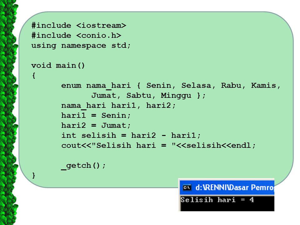 #include using namespace std; void main() { enum nama_hari { Senin, Selasa, Rabu, Kamis, Jumat, Sabtu, Minggu }; nama_hari hari1, hari2; hari1 = Senin