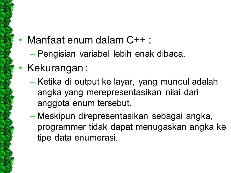 Manfaat enum dalam C++ : –Pengisian variabel lebih enak dibaca. Kekurangan : –Ketika di output ke layar, yang muncul adalah angka yang merepresentasik
