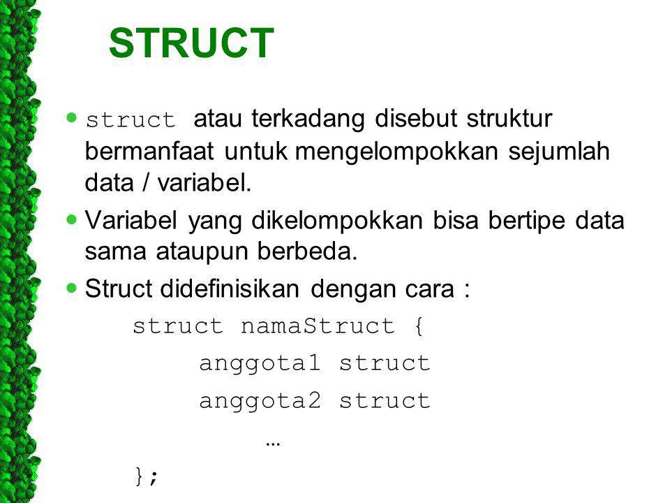 STRUCT struct atau terkadang disebut struktur bermanfaat untuk mengelompokkan sejumlah data / variabel. Variabel yang dikelompokkan bisa bertipe data