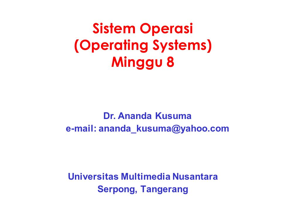Sistem Operasi (Operating Systems) Minggu 8 Universitas Multimedia Nusantara Serpong, Tangerang Dr.