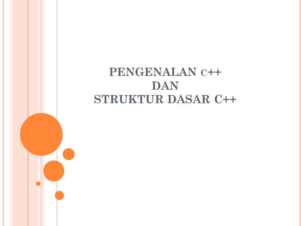 PENGENALAN C ++ DAN STRUKTUR DASAR C++
