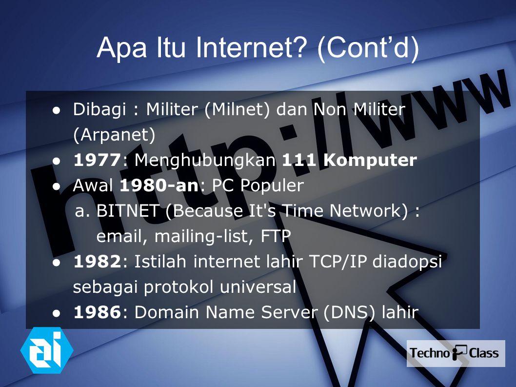 Apa Itu Internet? (Cont'd) ● Dibagi : Militer (Milnet) dan Non Militer (Arpanet) ● 1977: Menghubungkan 111 Komputer ● Awal 1980-an: PC Populer a.BITNE