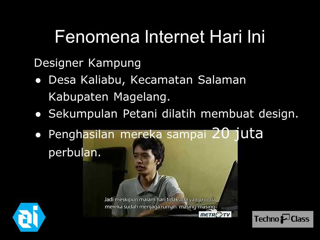 Fenomena Internet Hari Ini Designer Kampung ● Desa Kaliabu, Kecamatan Salaman Kabupaten Magelang. ● Sekumpulan Petani dilatih membuat design. ● Pengha