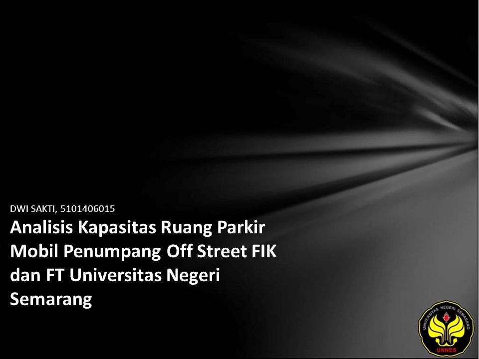 DWI SAKTI, 5101406015 Analisis Kapasitas Ruang Parkir Mobil Penumpang Off Street FIK dan FT Universitas Negeri Semarang